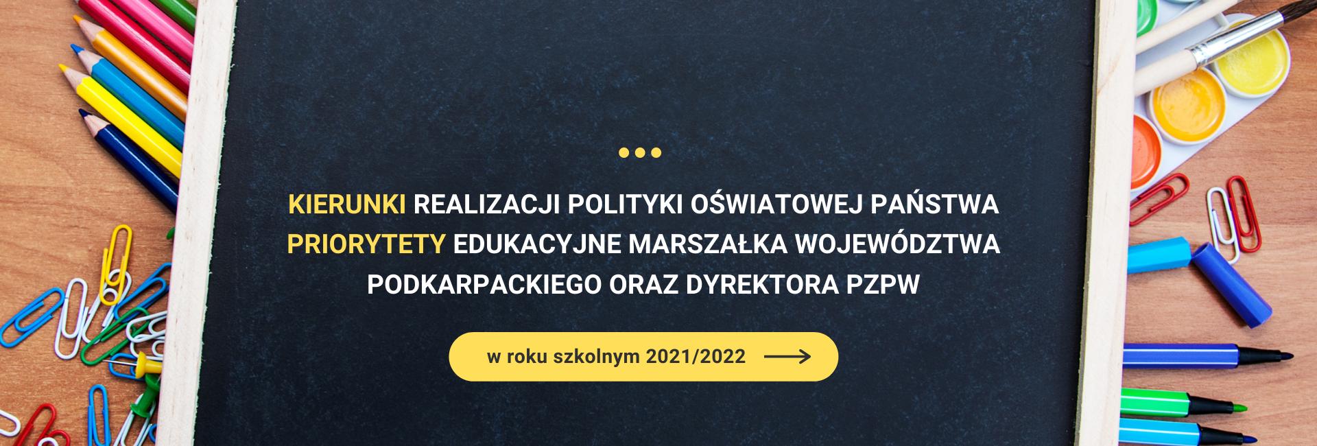 Kierunki realizacji polityki oświatowej państwa, priorytety edukacyjne marszałka województwa podkarpackiego oraz dyrektora PZPW w roku szkolnym 2021/2022