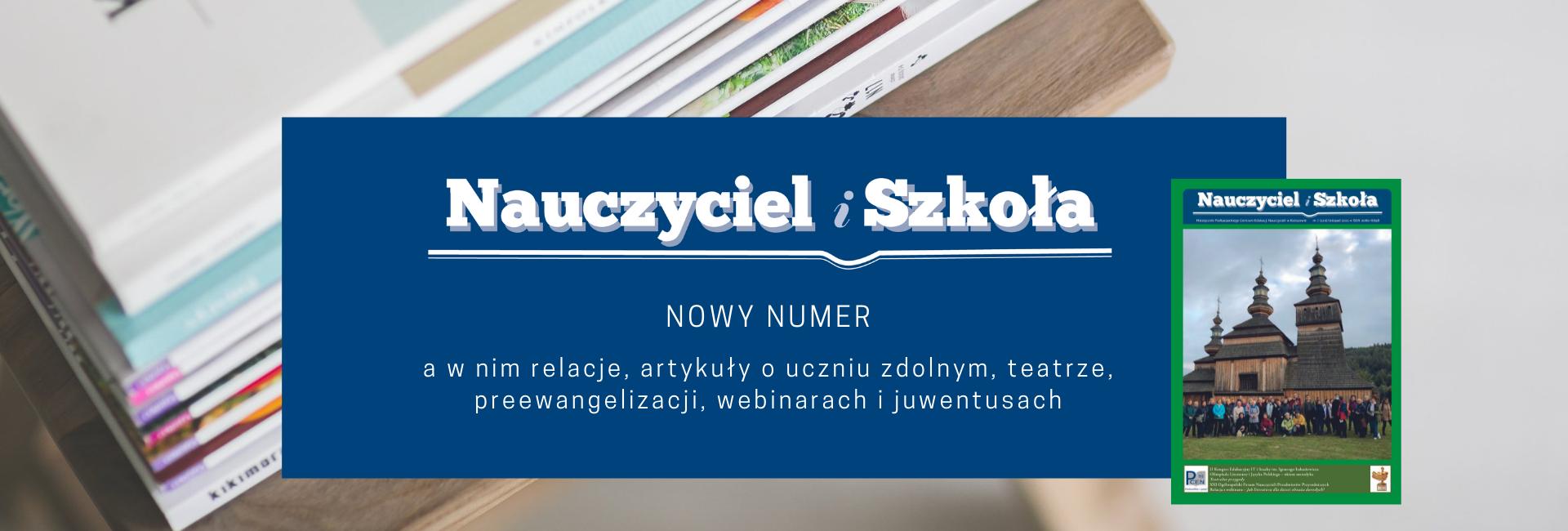 Nowy numer Nauczyciel i Szkoła a w nim relacje, artykuły o uczniu zdolnym, teatrze, preewangelizacji, webinarach i juwentusach